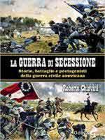 63766 - Chiavini, R. - Guerra di Secessione. Storie, battaglie e protagonisti della Guerra Civile Americana (La)