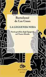63773 - De Las Casas, B. - Leggenda nera. Storia proibita degli spagnoli nel Nuovo Mondo (La)