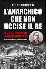 63776 - Proietti, P. - Anarchico che non uccise il re. Il caso di Pietro Acciarito (L')
