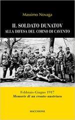 63782 - Novaga, M. cur - Soldato Dunatov alla difesa del Corno di Cavento. Febbraio-giugno 1917: memorie di un croato-austriaco (Il)