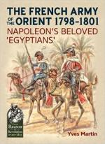 63812 - Martin, Y. - French Army of the Orient 1798-1801. Napoleon's Beloved 'Egyptians' (The)