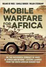 63818 - De Vries-Burger-Steenkamp, R.-C.-W. - Mobile Warfare for Africa. On the Successful Conduct of Wars in Africa and Beyond. Lessons Learned from the South African Border War