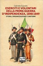 63825 - Esposito, G. - Eserciti e volontari della Prima Guerra d'Indipendenza 1848-1849. Storia, organizzazione e uniformi