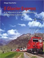 63828 - Vaschetto, D. - Glacier express e le ferrovie a scartamento ridotto dal Bernina a Zermatt (Il)