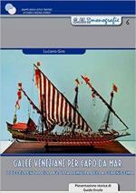 63830 - Giro, L. - Galee veneziane per Capo da Mar. L'eccellenza della flotta remiera della Serenissima