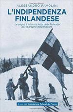 63832 - Pavolini, A. - Indipendenza finlandese. Le origini, il mito e la lotta della Finlandia per la propria indipendenza (L')
