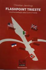 63844 - Jennings, C. - Flashpoint Trieste. La prima battaglia della Guerra Fredda