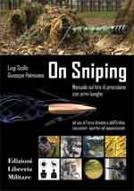 63850 - Scollo-Palmisano, L.-G. - On Sniping. Manuale sul tiro di precisione con armi lunghe ad uso di Forze Armate e dell'Ordine, cacciatori, sportivi ed appassionati