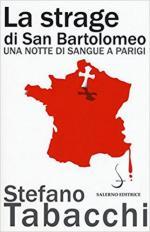 63859 - Tabacchi, S. - Strage di San Bartolomeo. Una notte di sangue a Parigi (La)