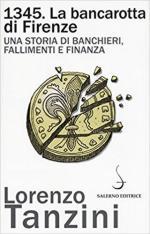 63876 - Tanzini, L. - 1345. La bancarotta di Firenze. Una storia di banchieri, fallimenti e finanza