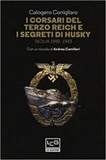 63888 - Conigliaro, C. - Corsari del Terzo Reich e i segreti di Husky. Sicilia 1940-1943 (I)