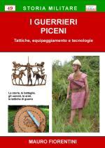 63908 - Fiorentini, M. - Guerrieri Piceni. Tattiche, equipaggiamento e tecnologie