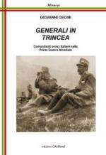 63910 - Cecini, G. - Generali in Trincea. Comandanti eroici italiani nella Prima Guerra Mondiale