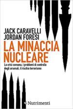 63941 - Caravelli-Foresi, J.-J. - Minaccia nucleare. La crisi coreana, i problemi di controllo degli arsenali, il rischio terrorismo (La)