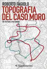 63942 - Fagiolo, R. - Topografia del Caso Moro. Da via Fani a via Caetani