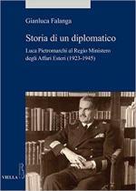 63944 - Falanga, G. - Storia di un diplomatico. Luca Pietromarchi al Regio Ministero degli Affari Esteri 1923-1945