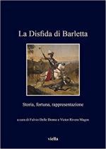 63945 - Delle Donne-Rivera Magos, F.-V. cur - Disfida di Barletta. Storia, fortuna, rappresentazione (La)