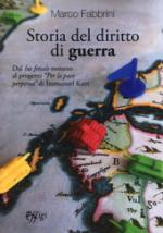 63947 - Fabbrini, M. - Storia del diritto di guerra. Dal Ius fetiale romano al progetto 'Per la pace perpetua' di Immanuel Kant