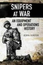 63983 - Walter, J. - Snipers at War. An equipment and Operations History