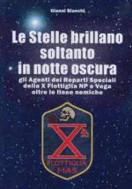 63990 - Bianchi, G. - Stelle brillano soltanto in notte oscura. Gli Agenti dei Reparti Speciali della X Flottiglia NP e Vega oltre le linee nemiche (Le)