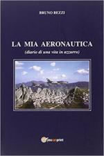 64017 - Bezzi, B. - Mia Aeronautica. Diario di una vita in azzurro (La)