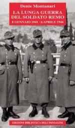64021 - Montanari, D.A. - Lunga guerra del soldato Remo 8 gennaio 1941?6 aprile 1946
