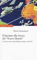 64112 - Giannattasio, V. - Fascismo alla ricerca del 'nuovo mondo'. L'America Latina nella pubblicistica italiana 1922-1943(Il)