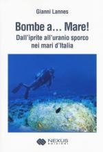 64116 - Lannes, G. - Bombe a... mare! Dall'iprite all'uranio sporco nei mari d'Italia