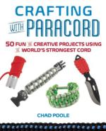 64124 - Poole, C. - Crafting with Paracord. 50 Fun and Creative Projects Using the World's Strongest Cord