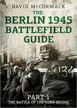 64130 - McCormack, D. - Berlin 1945 Battlefield Guide Part 1: The Battle of the Oder-Neisse