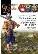 64168 - Saez Abad, R. - Guerreros y Batallas 123: Contra Franceses y Protestantes. La Guerra total 1542-1559