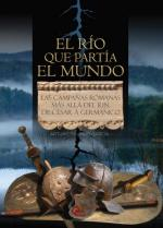 64176 - Galindo Garcia, A. - Rio que partia el mundo. Las campanas romanas mas alla del Rin de Cesar a Germanico (El)