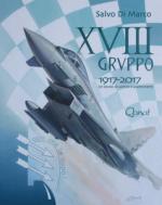64187 - Di Marco, S. - XVIII Gruppo 1917-2017. Un secolo di uomini e avvenimenti