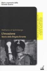 64199 - Di Spilimbergo, W. - Invasione. Storia della Brigata Errante. Diario di un tenente di Cavalleria nei giorni di Caporetto (L')