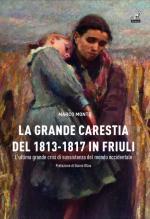 64201 - Monte, M. - Grande Carestia del 1813-1817 in Friuli. L'ultima grande crisi di sussistenza del mondo occidentale (La)