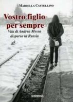 64210 - Castellino, M. - Vostro figlio per sempre. Vita di Andrea Messa disperso in Russia