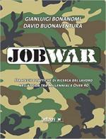 64222 - Bonanomi-Bonaventura, G.-D. - Job War. Strategie e tattiche di ricerca del lavoro nella sfida tra Millenial e Over 40