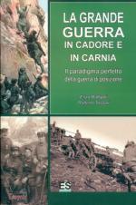 64270 - Raffaelli-Tessari, E.-R. - Grande Guerra in Cadore e in Carnia. Il paradigma perfetto della guerra di posizione (La)