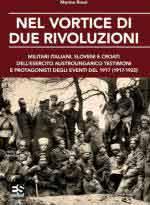 64272 - Rossi, M. - Nel vortice di due rivoluzioni. Militari italiani, sloveni e croati dell'esercito austroungarico testimoni e protagonisti degli eventi del 1917 (1917-1920)