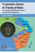 64273 - Cadeddu, L. - Secondo ritorno di Trieste all'Italia. La rinascita dell'Esercito Italiano nel secondo