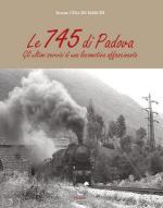 64294 - Cesa de Marchi, R. - 745 di Padova. Gli ultimi servizi di una locomotiva affascinante (Le)