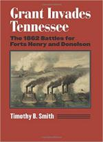 64316 - Smith, T.B. - Grant Invades Tennessee. The 1862 Battles for Forts Henry and Donelson