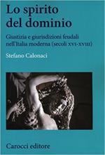 64322 - Calonaci, S. - Spirito del dominio. Giustizia e giurisdizioni feudali nell'Italia moderna. Secoli XVI-XVIII (Lo)