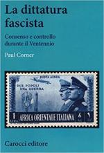 64323 - Corner, P. - Dittatura fascista. Consenso e controllo durante il Ventennio (La)