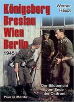 64325 - Haupt, W. - Koenigsberg Breslau Wien Berlin 1945 Der Bildbericht vom Ende der Ostfront