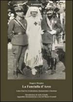 64336 - Morghen, R. - Fanciulla di Arco. Luisa Zeni tra irredentismo, fiumanesimo e fascismo (La)