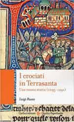 64347 - Russo, L. - Crociati in Terrasanta. Una nuova storia 1095-1291 (I)