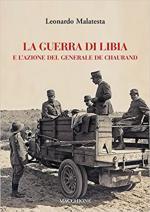 64369 - Malatesta, L. - Guerra di Libia e l'azione del Generale De Chaurand (La)