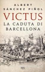 64414 - Sanchez Pinol, A. - Victus. La Caduta di Barcellona