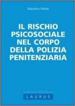 64439 - Monti, M. - Rischio psicosociale nel corpo della Polizia penitenziaria (Il)